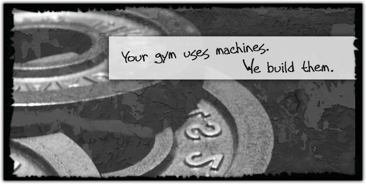 Your gym uses machines. We build them.