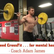I need CrossFit...for mental health. - Coach Adam James