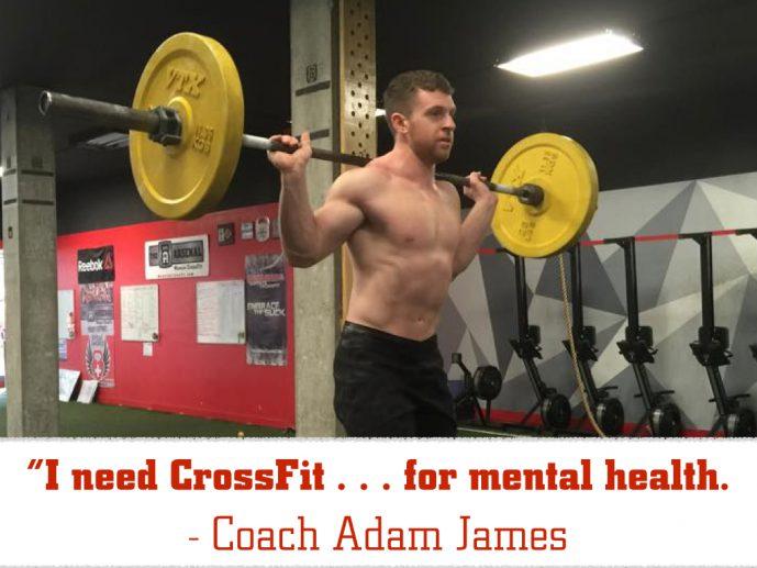 I need CrossFit...for mental health. - Coach Adam James