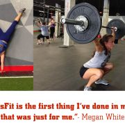 CrossFit is the first thing I've done in my life that was just for me. - Megan White