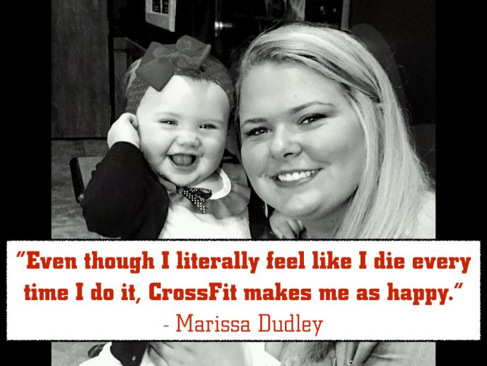 Even though I literally feel like I die every time I do it, CrossFit makes me as happy. - Marissa Dudley
